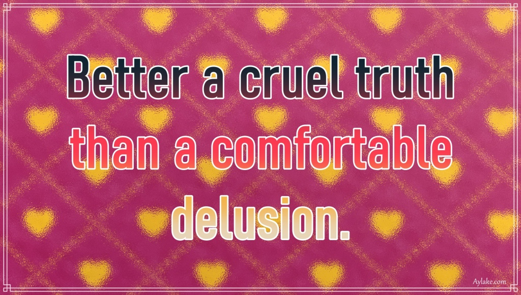 Deep quotes Better a cruel truth than a comfortable delusion Aylake
