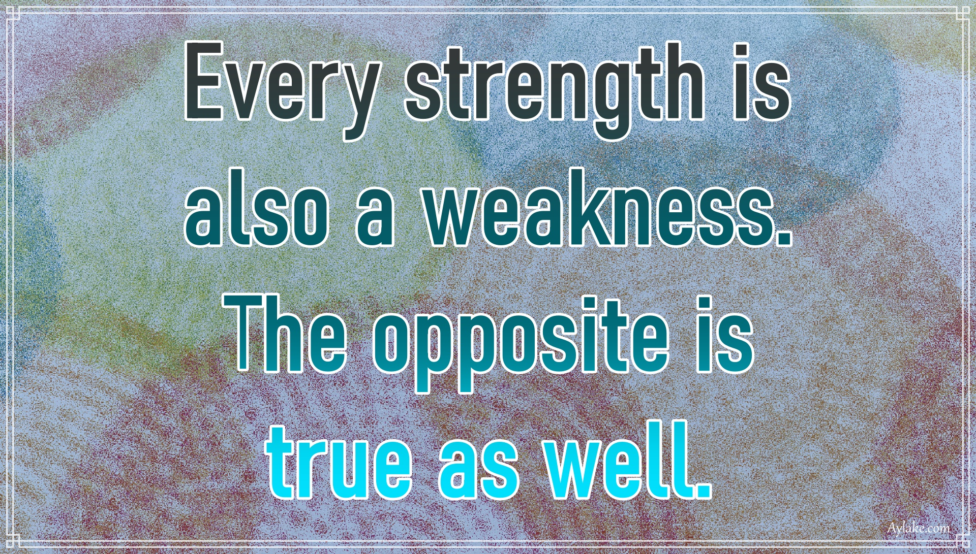 Deep quotes Every strength is also a weakness Aylake