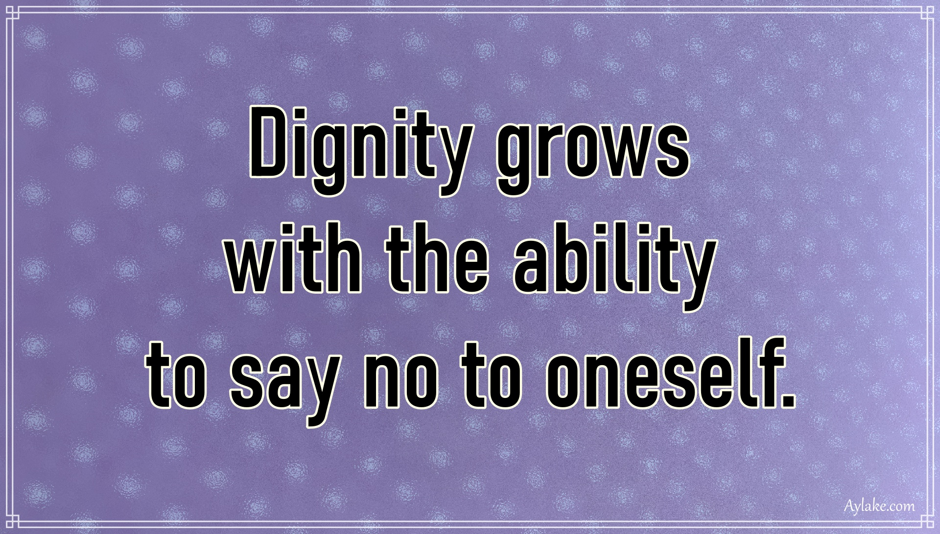 Discipline quotes Diginity grows with the ability to say no to oneself Aylake