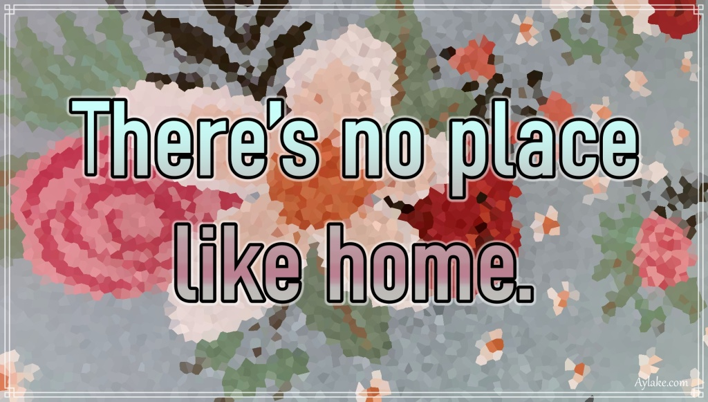 Famous quotes There is no place like home Aylake