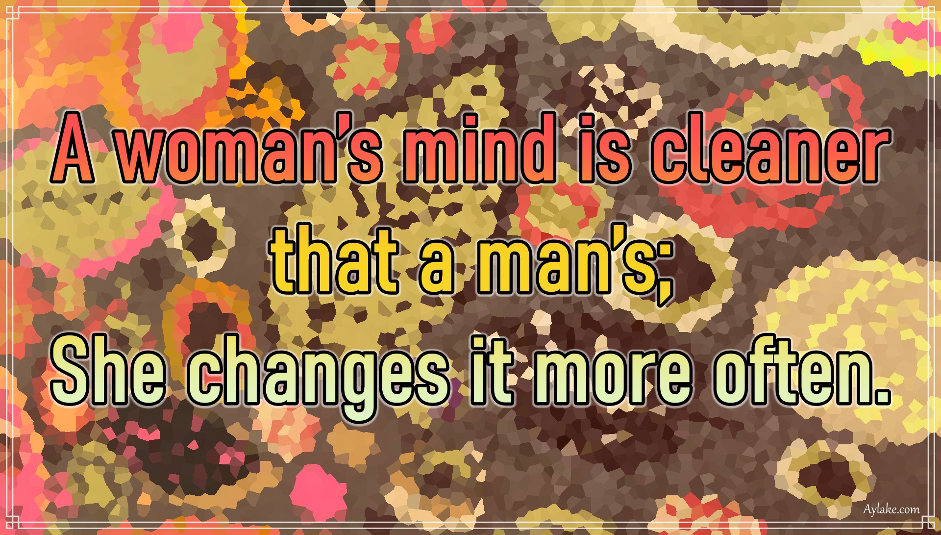 Funny quotes A womans mind is cleaner that a mans She changes it more often Aylake