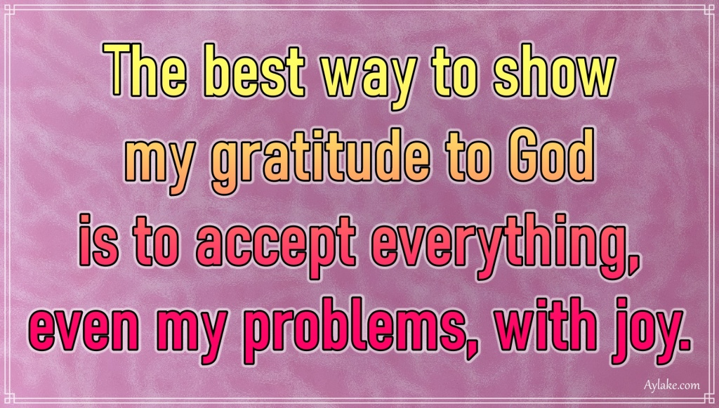 Gratitude quotes The best way to show my gratitude to God Aylake