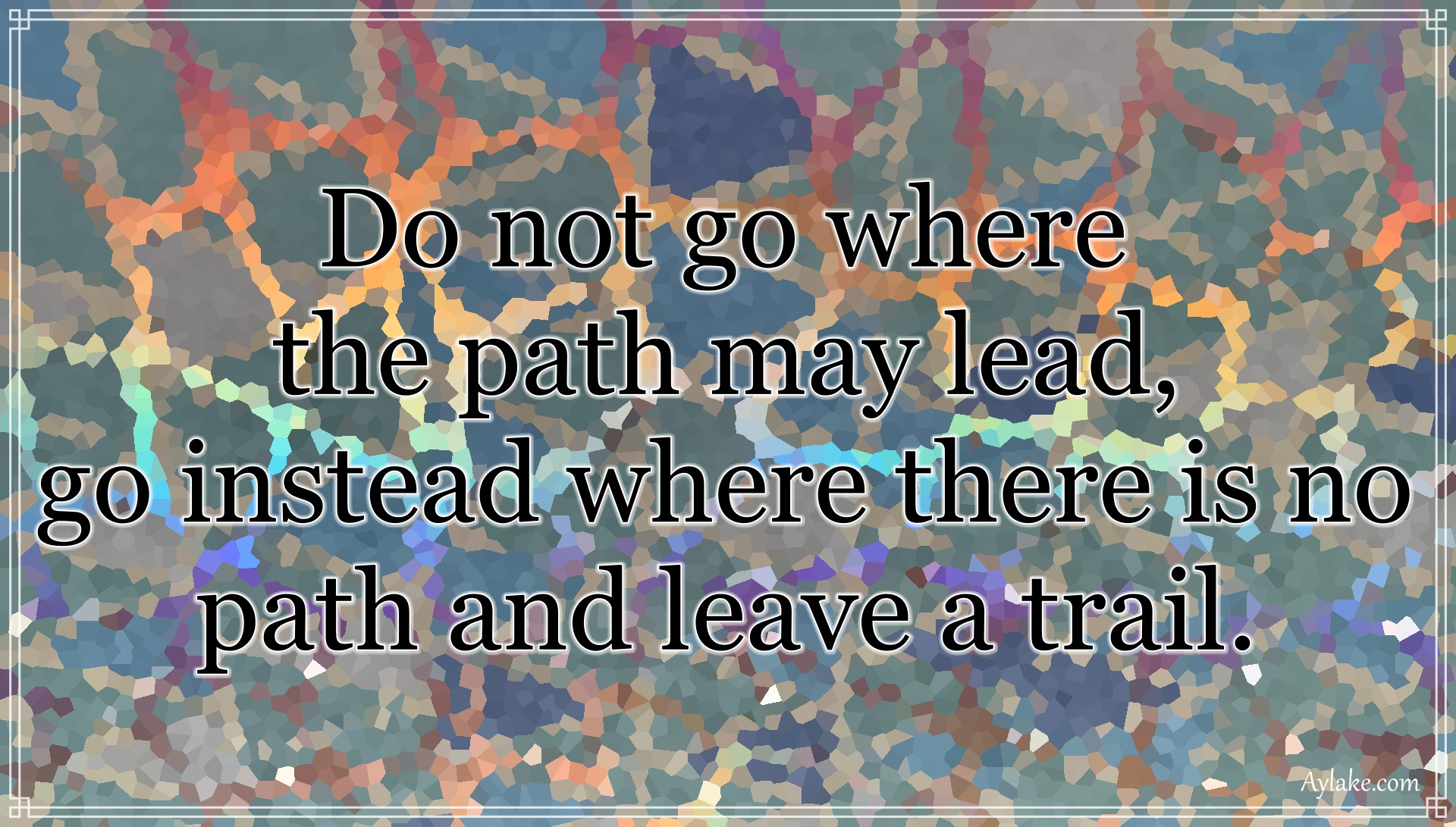 Inspirational quotes Do not go where the path may lead Aylake