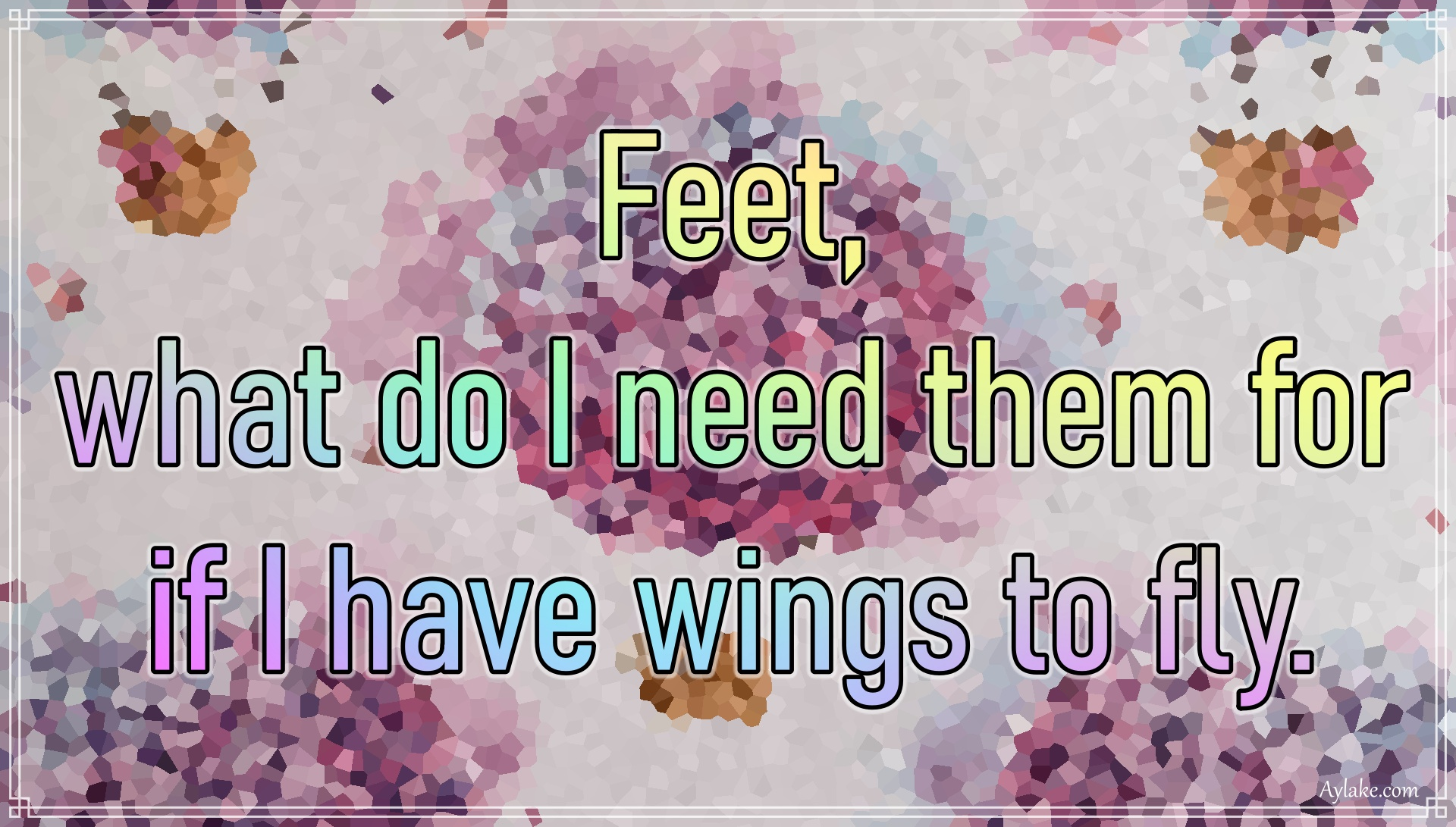 Inspirational quotes Feet what do I need them for if I have wings to fly Aylake