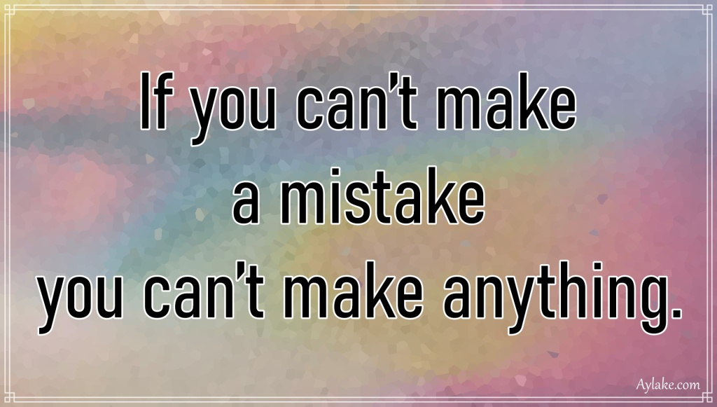 Inspirational quotes If you can not make a mistake you can not make anything Aylake