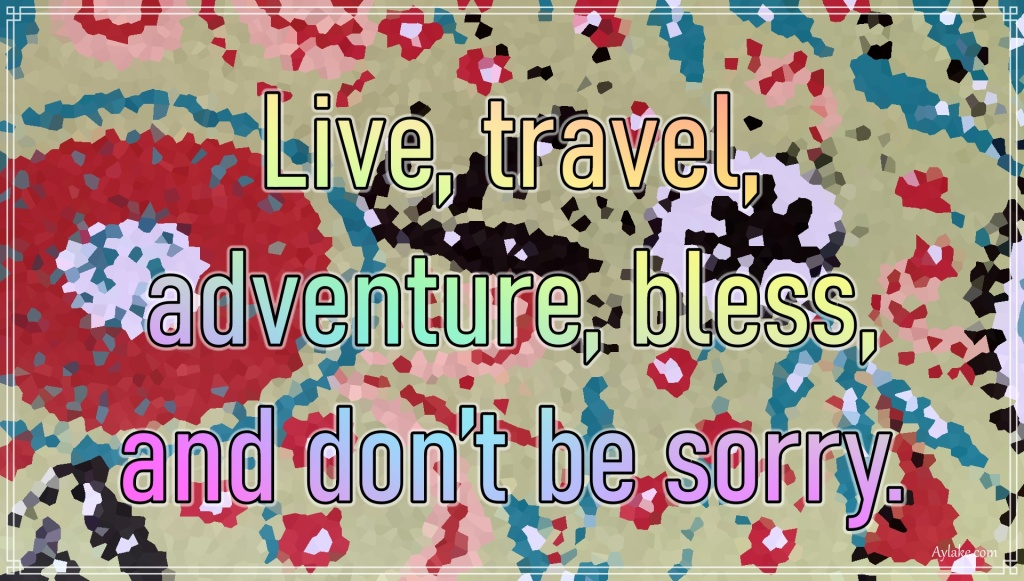 Inspirational quotes Live travel adventure bless and dont be sorry Aylake