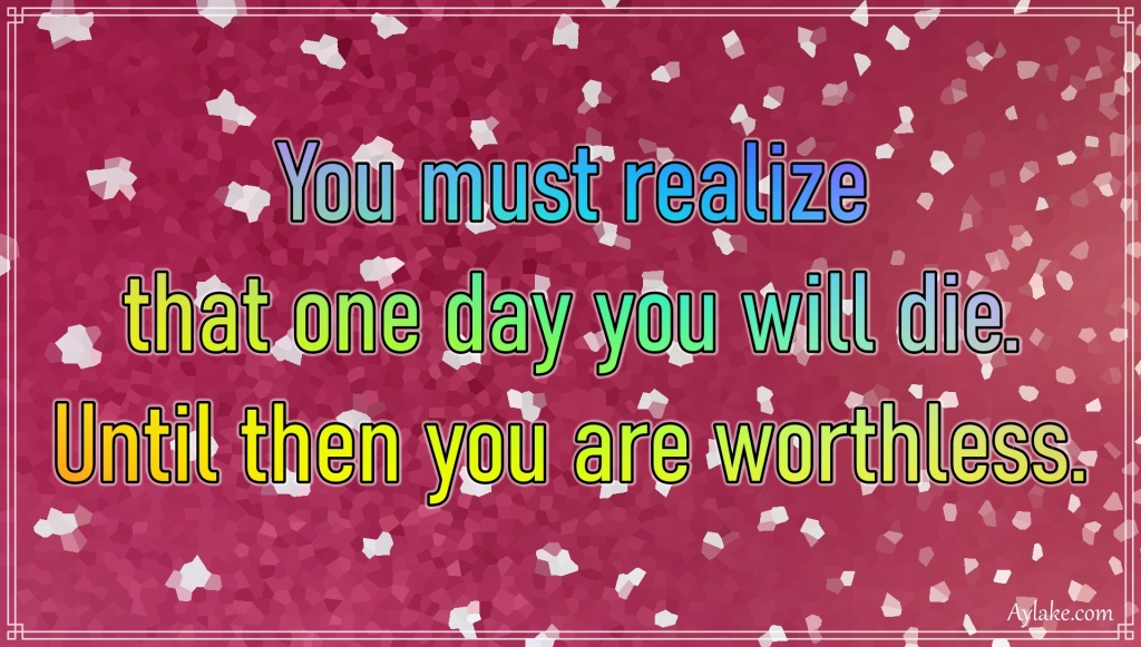 Inspirational quotes You must realize that one day you will die Aylake