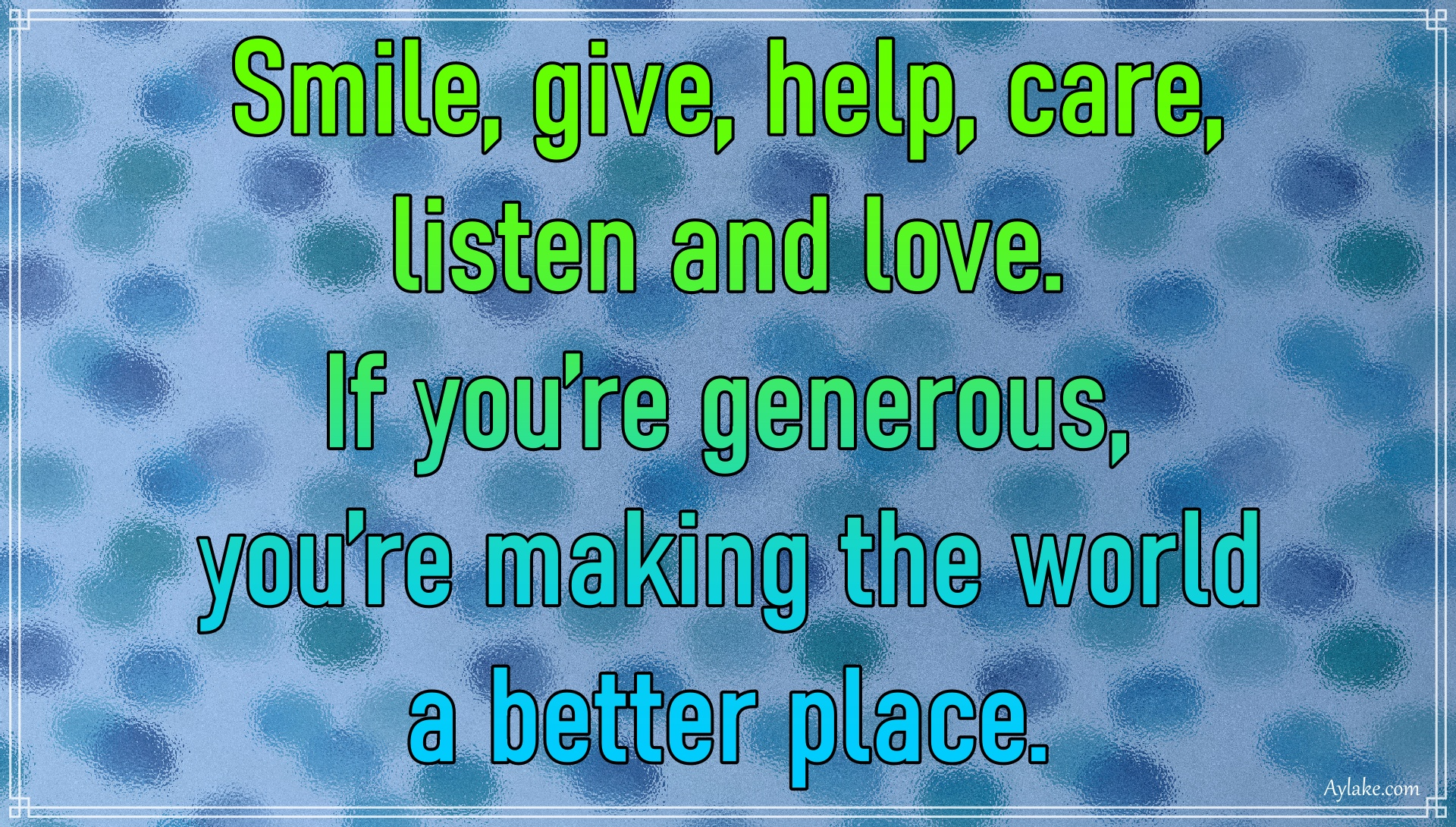 Kindness quotes Smile give help care listen and love Aylake
