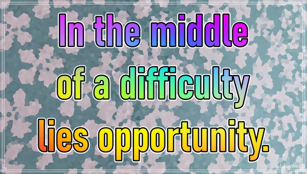 Life quotes In the middle of a difficulty lies opportunity Aylake