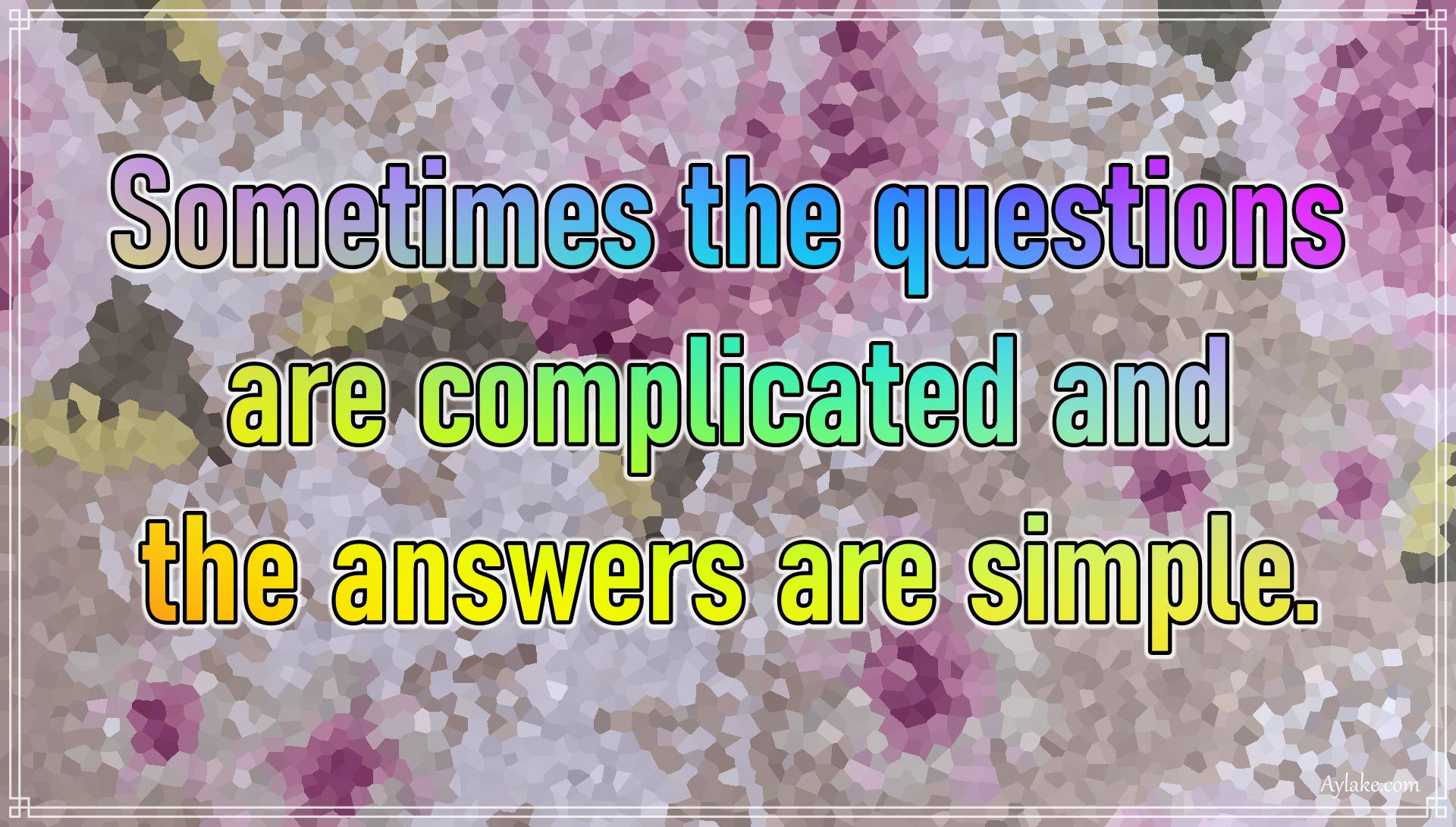 Life quotes Sometimes the questions are complicated and the answers are simple Aylake