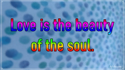 Love quotes Love is the beauty of the soul Aylake