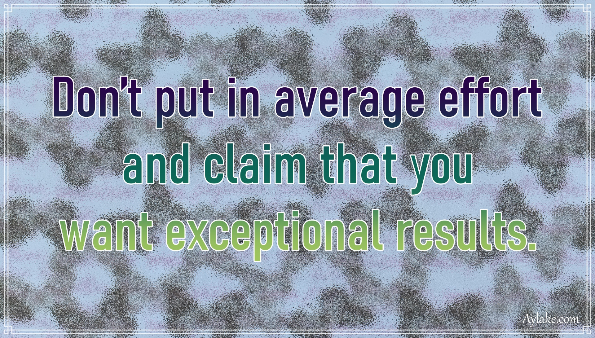 Powerful quotes Do not put in average effort and claim that you want Aylake