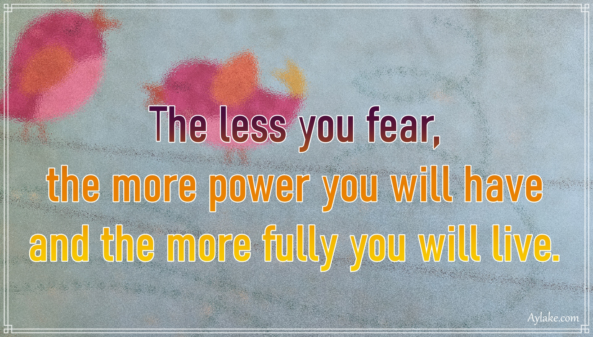 Powerful quotes The less yo fear the more power you will have Aylake