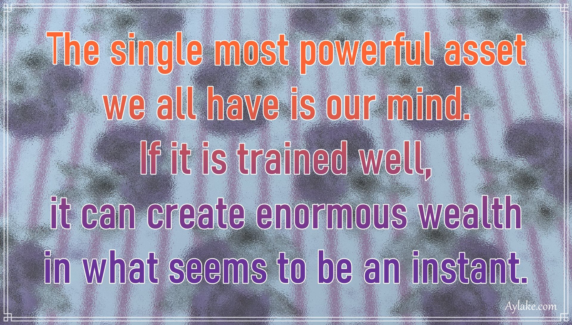 Powerful quotes The single most powerful asset we all have is our mind Aylake