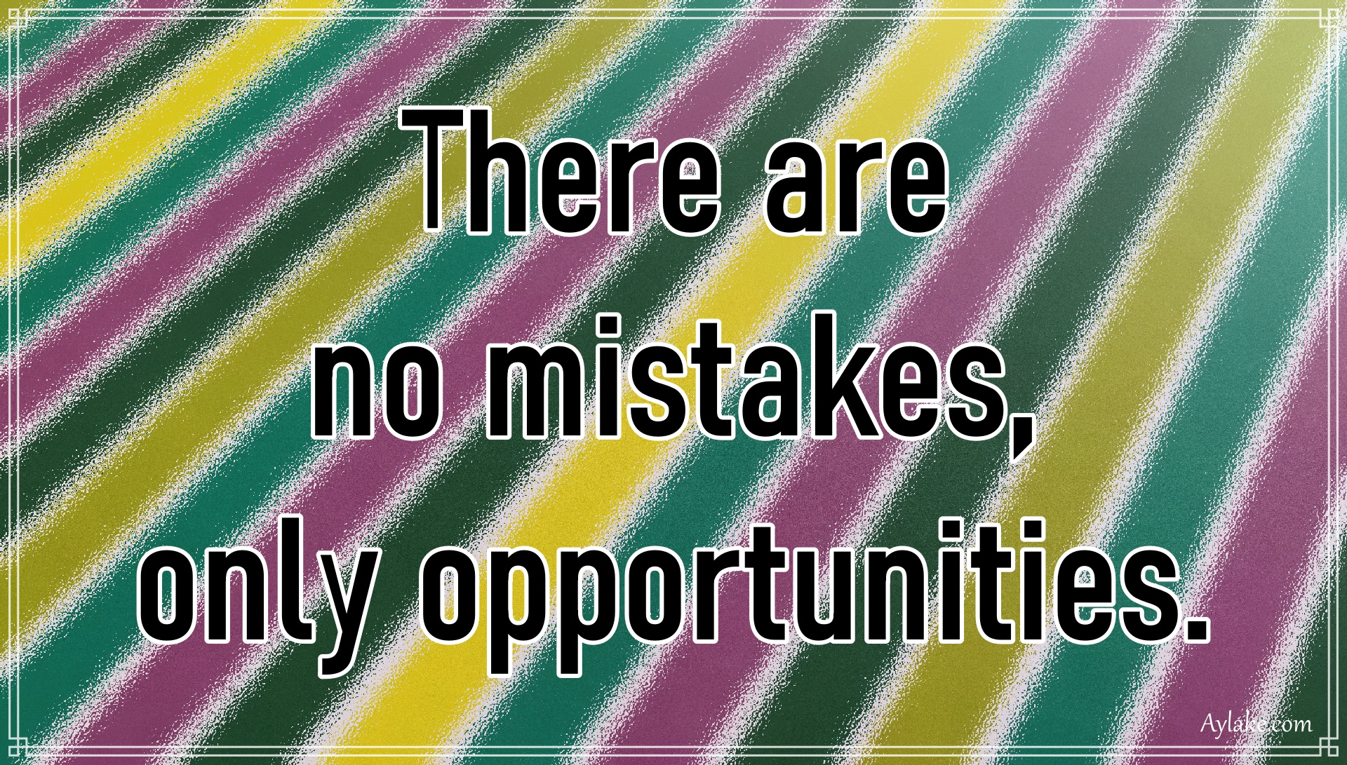 Wise quotes There are no mistakes only opportunities Aylake